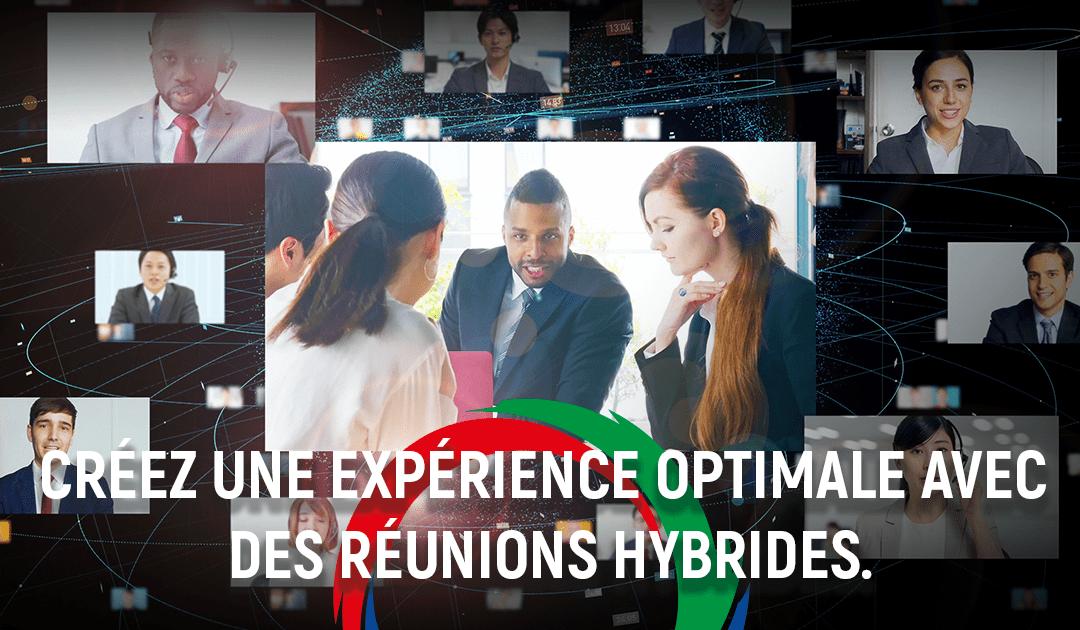 Créez une expérience optimale avec des réunions hybrides.